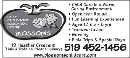 Blossoms E C E Center (519-452-1456) - Annonce illustrée - Child Care in a Warm, Caring Environment Open Year Round Fun Learning Experiences Ages 18 mo - 6 yrs. Transportation Subsidy Field Trips & Special Days 19 Heather Crescent (Hale & Trafalgar Near Highbury) 519 452-1456 www.blossomschildcare.com Child Care in a Warm, Caring Environment Open Year Round Fun Learning Experiences Ages 18 mo - 6 yrs. Transportation Subsidy Field Trips & Special Days 19 Heather Crescent (Hale & Trafalgar Near Highbury) 519 452-1456 www.blossomschildcare.com  Child Care in a Warm, Caring Environment Open Year Round Fun Learning Experiences Ages 18 mo - 6 yrs. Transportation Subsidy Field Trips & Special Days 19 Heather Crescent (Hale & Trafalgar Near Highbury) 519 452-1456 www.blossomschildcare.com  Child Care in a Warm, Caring Environment Open Year Round Fun Learning Experiences Ages 18 mo - 6 yrs. Transportation Subsidy Field Trips & Special Days 19 Heather Crescent (Hale & Trafalgar Near Highbury) 519 452-1456 www.blossomschildcare.com  Child Care in a Warm, Caring Environment Open Year Round Fun Learning Experiences Ages 18 mo - 6 yrs. Transportation Subsidy Field Trips & Special Days 19 Heather Crescent (Hale & Trafalgar Near Highbury) 519 452-1456 www.blossomschildcare.com  Child Care in a Warm, Caring Environment Open Year Round Fun Learning Experiences Ages 18 mo - 6 yrs. Transportation Subsidy Field Trips & Special Days 19 Heather Crescent (Hale & Trafalgar Near Highbury) 519 452-1456 www.blossomschildcare.com  Child Care in a Warm, Caring Environment Open Year Round Fun Learning Experiences Ages 18 mo - 6 yrs. Transportation Subsidy Field Trips & Special Days 19 Heather Crescent (Hale & Trafalgar Near Highbury) 519 452-1456 www.blossomschildcare.com