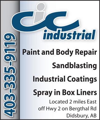 CIC Industrial Bodyworks Inc (403-335-9119) - Annonce illustrée - 403-335-9119 403-335-9119 Paint and Body Repair Sandblasting Industrial Coatings Spray in Box Liners Located 2 miles East off Hwy 2 on Bergthal Rd Didsbury, AB 403-335-9119 403-335-9119 Paint and Body Repair Sandblasting Industrial Coatings Spray in Box Liners Located 2 miles East off Hwy 2 on Bergthal Rd Didsbury, AB  403-335-9119 403-335-9119 Paint and Body Repair Sandblasting Industrial Coatings Spray in Box Liners Located 2 miles East off Hwy 2 on Bergthal Rd Didsbury, AB  403-335-9119 403-335-9119 Paint and Body Repair Sandblasting Industrial Coatings Spray in Box Liners Located 2 miles East off Hwy 2 on Bergthal Rd Didsbury, AB  403-335-9119 403-335-9119 Paint and Body Repair Sandblasting Industrial Coatings Spray in Box Liners Located 2 miles East off Hwy 2 on Bergthal Rd Didsbury, AB