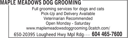 Maple Meadows Dog Grooming (604-465-7600) - Annonce illustrée - Full grooming services for dogs and cats Pick-Up and Delivery Available Veterinarian Recommended Open Monday - Saturday www.maplemeadowsdoggrooming.0catch.com/  Full grooming services for dogs and cats Pick-Up and Delivery Available Veterinarian Recommended Open Monday - Saturday www.maplemeadowsdoggrooming.0catch.com/  Full grooming services for dogs and cats Pick-Up and Delivery Available Veterinarian Recommended Open Monday - Saturday www.maplemeadowsdoggrooming.0catch.com/  Full grooming services for dogs and cats Pick-Up and Delivery Available Veterinarian Recommended Open Monday - Saturday www.maplemeadowsdoggrooming.0catch.com/  Full grooming services for dogs and cats Pick-Up and Delivery Available Veterinarian Recommended Open Monday - Saturday www.maplemeadowsdoggrooming.0catch.com/  Full grooming services for dogs and cats Pick-Up and Delivery Available Veterinarian Recommended Open Monday - Saturday www.maplemeadowsdoggrooming.0catch.com/