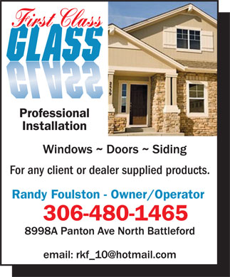 First Class Glass (306-480-1465) - Display Ad - First Class Professional Installation For any client or dealer supplied products. Randy Foulston - Owner/Operator 306-480-1465