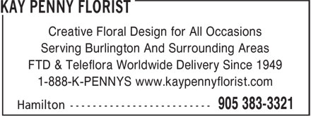 Kay Penny Florist (905-383-3321) - Annonce illustrée - Creative Floral Design for All Occasions Serving Burlington And Surrounding Areas FTD & Teleflora Worldwide Delivery Since 1949 1-888-K-PENNYS www.kaypennyflorist.com