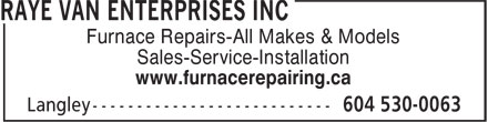 Raye Van Enterprises Inc (604-539-0664) - Display Ad - Furnace Repairs-All Makes & Models Sales-Service-Installation www.furnacerepairing.ca