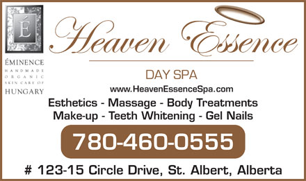 Heaven Essence Day Spa Ltd (780-460-0555) - Annonce illustrée - www.HeavenEssenceSpa.comwww.HeavenEssenceSpa.com Esthetics - Massage - Body TreatmentsEsthetics - Massage - Body Treatments Make-up - Teeth Whitening - Gel NailsMake-up - Teeth Whitening - Gel Nails 780-460-0555780-460-0555 # 123-15 Circle Drive, St. Albert, Alberta# 123-15 Circle Drive, St. Albert, Alberta