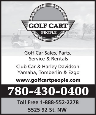 The Golf Cart People (780-430-0400) - Display Ad - Golf Car Sales, Parts, Service &amp; Rentals Club Car &amp; Harley Davidson Yamaha, Tomberlin &amp; Ezgo www.golfcartpeople.com 780-430-0400 Toll Free 1-888-552-2278 5525 92 St. NW