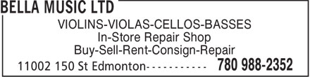 Bella Music Ltd (780-988-2352) - Display Ad - VIOLINS-VIOLAS-CELLOS-BASSES In-Store Repair Shop Buy-Sell-Rent-Consign-Repair
