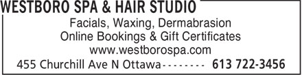 Westboro Spa & Hair Studio (343-700-0065) - Display Ad - Facials, Waxing, Dermabrasion www.westborospa.com Online Bookings & Gift Certificates