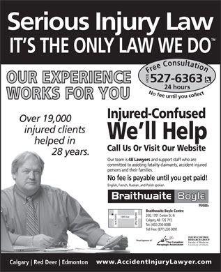 Braithwaite Boyle Accident Injury Law (403-527-6363) - Display Ad - Free Consultation24 hour (403) No fee untilyou collect527-6363 Braithwaite Boyle Centre 200, 1701 Centre St. N Calgary, AB  T2E 7Y2 Tel: (403) 230-8088 Toll Free: (877) 230-0091 Proud sponsor of: