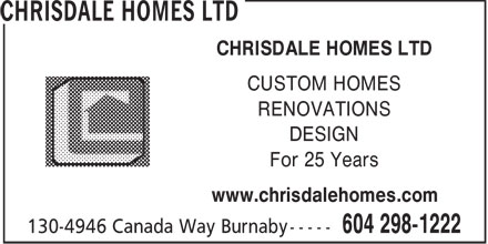 Chrisdale Homes Ltd (604-695-0910) - Annonce illustrée - RENOVATIONS DESIGN For 25 Years www.chrisdalehomes.com CHRISDALE HOMES LTD CUSTOM HOMES