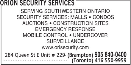 Orion Security Services (416-550-9959) - Annonce illustrée - SERVING SOUTHWESTERN ONTARIO SECURITY SERVICES: MALLS   CONDOS AUCTIONS   CONSTRUCTION SITES EMERGENCY RESPONSE MOBILE CONTROL   UNDERCOVER SURVEILLANCE www.orisecurity.com