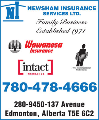 Newsham Insurance Services Ltd (780-478-4666) - Display Ad - SERVICES LTD. Family Business Established 1971 780-478-4666 280-9450-137 Avenue Edmonton, Alberta T5E 6C2 NEWSHAM INSURANCE