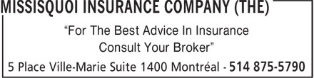 "Missisquoi Insurance Company (The) (514-875-5790) - Annonce illustrée - ""For The Best Advice In Insurance Consult Your Broker"""