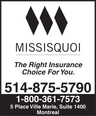 Missisquoi Insurance Company (The) (514-875-5790) - Annonce illustrée - The Right Insurance Choice For You. 514-875-5790 1-800-361-7573 5 Place Ville Marie, Suite 1400 Montreal
