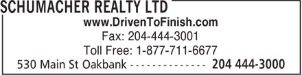 Schumacher Realty Ltd (204-444-3000) - Display Ad - www.DrivenToFinish.com Fax: 204-444-3001 Toll Free: 1-877-711-6677