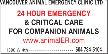 Vancouver Animal Emergency Clinic Ltd (604-734-5104) - Display Ad - 24 HOUR EMERGENCY & CRITICAL CARE FOR COMPANION ANIMALS www.animalER.com 24 HOUR EMERGENCY & CRITICAL CARE FOR COMPANION ANIMALS www.animalER.com