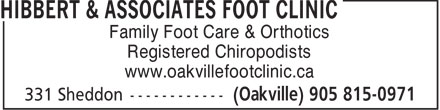 Hibbert & Associates Foot Clinic (905-815-0971) - Display Ad - Family Foot Care & Orthotics Registered Chiropodists www.oakvillefootclinic.ca