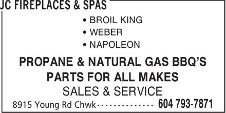 JC Fireplaces & Spas (604-793-7871) - Display Ad - ¿ BROIL KING ¿ WEBER ¿ NAPOLEON PROPANE & NATURAL GAS BBQ'S PARTS FOR ALL MAKES SALES & SERVICE