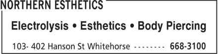 Northern Esthetics (867-668-3100) - Display Ad - Electrolysis • Esthetics • Body Piercing Electrolysis • Esthetics • Body Piercing