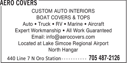 Aero Covers (705-487-2126) - Display Ad - CUSTOM AUTO INTERIORS BOAT COVERS & TOPS Auto • Truck • RV • Marine • Aircraft Expert Workmanship • All Work Guaranteed Email: info@aerocovers.com Located at Lake Simcoe Regional Airport North Hangar  CUSTOM AUTO INTERIORS BOAT COVERS & TOPS Auto • Truck • RV • Marine • Aircraft Expert Workmanship • All Work Guaranteed Email: info@aerocovers.com Located at Lake Simcoe Regional Airport North Hangar