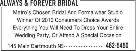 Always & Forever Bridal (902-462-5450) - Annonce illustrée - Metro's Chosen Bridal And Formalwear Studio Winner Of 2010 Consumers Choice Awards Everything You Will Need To Dress Your Entire Wedding Party, Or Attend A Special Occasion