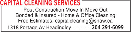 Capital Cleaning Services (204-291-6099) - Display Ad - Post Construction Move In Move Out Bonded & Insured - Home & Office Cleaning Free Estimates: capitalcleaning@shaw.ca Post Construction Move In Move Out Bonded & Insured - Home & Office Cleaning Free Estimates: capitalcleaning@shaw.ca
