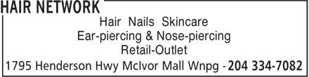 Hair Network (204-334-7082) - Annonce illustrée - Hair Nails Skincare Ear-piercing & Nose-piercing Retail-Outlet
