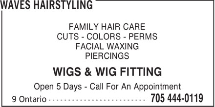 Waves Hairstyling (705-444-0119) - Annonce illustrée - FAMILY HAIR CARE CUTS - COLORS - PERMS FACIAL WAXING PIERCINGS WIGS & WIG FITTING Open 5 Days - Call For An Appointment