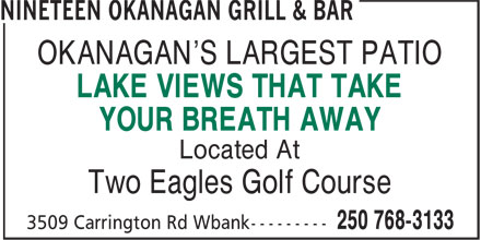 Nineteen Okanagan Grill & Bar (250-768-3133) - Annonce illustrée - OKANAGAN'S LARGEST PATIO LAKE VIEWS THAT TAKE YOUR BREATH AWAY Located At Two Eagles Golf Course OKANAGAN'S LARGEST PATIO LAKE VIEWS THAT TAKE YOUR BREATH AWAY Located At Two Eagles Golf Course