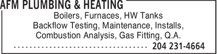 AFM Plumbing & Heating (204-231-4664) - Display Ad - Boilers, Furnaces, HW Tanks Backflow Testing, Maintenance, Installs, Combustion Analysis, Gas Fitting, Q.A. Boilers, Furnaces, HW Tanks Backflow Testing, Maintenance, Installs, Combustion Analysis, Gas Fitting, Q.A.