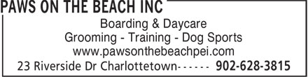 Paws On The Beach Inc (902-628-3815) - Display Ad - Grooming - Training - Dog Sports www.pawsonthebeachpei.com Boarding & Daycare Grooming - Training - Dog Sports www.pawsonthebeachpei.com Boarding & Daycare