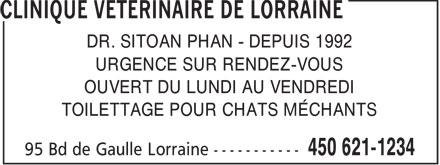 Clinique Vétérinaire de Lorraine (450-621-1234) - Annonce illustrée======= - DR. SITOAN PHAN - DEPUIS 1992 URGENCE SUR RENDEZ-VOUS OUVERT DU LUNDI AU VENDREDI TOILETTAGE POUR CHATS MÉCHANTS