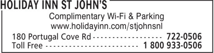 Holiday Inn St John's (709-722-0506) - Display Ad - Complimentary Wi-Fi & Parking www.holidayinn.com/stjohnsnl Complimentary Wi-Fi & Parking www.holidayinn.com/stjohnsnl