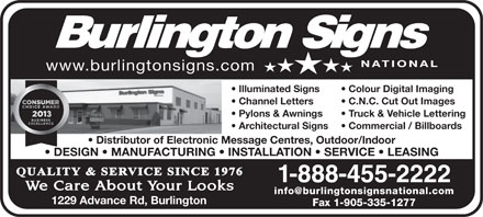 Burlington Signs National (1-888-455-2222) - Annonce illustrée - www.burlingtonsigns.com Illuminated Signs Colour Digital Imaging Channel Letters C.N.C. Cut Out Images Pylons & Awnings Truck & Vehicle Lettering Architectural Signs Commercial / Billboards Distributor of Electronic Message Centres, Outdoor/Indoor DESIGN   MANUFACTURING   INSTALLATION   SERVICE   LEASING 1-888-455-2222 1229 Advance Rd, Burlington Fax 1-905-335-1277 www.burlingtonsigns.com Illuminated Signs Colour Digital Imaging Channel Letters C.N.C. Cut Out Images Pylons & Awnings Truck & Vehicle Lettering Architectural Signs Commercial / Billboards Distributor of Electronic Message Centres, Outdoor/Indoor DESIGN   MANUFACTURING   INSTALLATION   SERVICE   LEASING 1-888-455-2222 1229 Advance Rd, Burlington Fax 1-905-335-1277