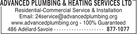 Advanced Plumbing &amp; Heating Services Ltd (506-802-7658) - Annonce illustr&eacute;e - ADVANCED PLUMBING &amp; HEATING SERVICES LTD Residential-Commercial Service &amp; Installation Email: 24service@advancedplumbing.org www.advancedplumbing.org - 100% Guaranteed
