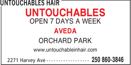Untouchables Hair (250-860-3846) - Display Ad - UNTOUCHABLES OPEN 7 DAYS A WEEK AVEDA ORCHARD PARK www.untouchableinhair.com