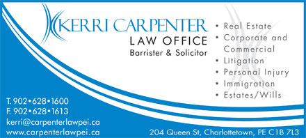 Carpenter Kerri A Law Offices (902-628-1600) - Display Ad - Real Estate Corporate and Commercial Litigation Personal Injury Immigration Estates/Wills 204 Queen St, Charlottetown, PE C1B 7L3 Real Estate Corporate and Commercial Litigation Personal Injury Immigration Estates/Wills 204 Queen St, Charlottetown, PE C1B 7L3