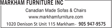 Markham Furniture Inc (905-947-9575) - Display Ad - Canadian Made Sofas & Chairs www.markhamfurniture.com  Canadian Made Sofas & Chairs www.markhamfurniture.com  Canadian Made Sofas & Chairs www.markhamfurniture.com  Canadian Made Sofas & Chairs www.markhamfurniture.com