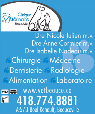 Clinique Vétérinaire Beauceville (418-774-8881) - Display Ad - Dre Nicole Julien m.v. Dre Anne Cormier m.v. Dre Isabelle Nadeau m.v. Chirurgie    Médecine Dentisterie    Radiologie Alimentation    Laboratoire www.vetbeauce.ca 418.774.8881 A-573 Boul Renault, Beauceville  Dre Nicole Julien m.v. Dre Anne Cormier m.v. Dre Isabelle Nadeau m.v. Chirurgie    Médecine Dentisterie    Radiologie Alimentation    Laboratoire www.vetbeauce.ca 418.774.8881 A-573 Boul Renault, Beauceville