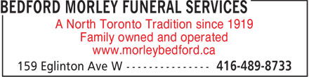 Bedford Morley Funeral Services (416-489-8733) - Annonce illustr&eacute;e - A North Toronto Tradition since 1919 Family owned and operated www.morleybedford.ca  A North Toronto Tradition since 1919 Family owned and operated www.morleybedford.ca  A North Toronto Tradition since 1919 Family owned and operated www.morleybedford.ca  A North Toronto Tradition since 1919 Family owned and operated www.morleybedford.ca  A North Toronto Tradition since 1919 Family owned and operated www.morleybedford.ca  A North Toronto Tradition since 1919 Family owned and operated www.morleybedford.ca  A North Toronto Tradition since 1919 Family owned and operated www.morleybedford.ca  A North Toronto Tradition since 1919 Family owned and operated www.morleybedford.ca