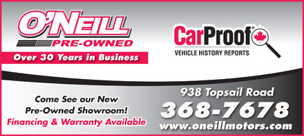 O'Neill Pre-Owned (709-368-7678) - Annonce illustrée - Over 30 Years in Business 938 Topsail Road Come See our New Pre-Owned Showroom! 368-7678687678 Financing & Warranty Available www.oneillmotors.com