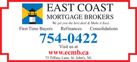 East Coast Mortgage Brokers (709-754-0422) - Display Ad - EAST COAST MORTGAGE BROKERS We get you the best deal & Make it Easy First Time Buyers       Refinances       Consolidations 754-0422 Visit us at www.ecmb.ca 75 Tiffany Lane, St. John's, NL