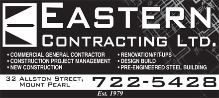 Eastern Contracting Ltd (709-722-5428) - Annonce illustr&eacute;e - Contracting Ltd. COMMERCIAL GENERAL CONTRACTOR RENOVATION/FIT-UPS CONSTRUCTION PROJECT MANAGEMENT   DESIGN BUILD NEW CONSTRUCTION PRE-ENGINEERED STEEL BUILDING 32 Allston Street, Mount Pearl 722-5428  Contracting Ltd. COMMERCIAL GENERAL CONTRACTOR RENOVATION/FIT-UPS CONSTRUCTION PROJECT MANAGEMENT   DESIGN BUILD NEW CONSTRUCTION PRE-ENGINEERED STEEL BUILDING 32 Allston Street, Mount Pearl 722-5428