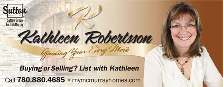 Kathleen Robertsson (780-880-4685) - Annonce illustrée - Sutton Group Fort McMurray  Sutton Group Fort McMurray