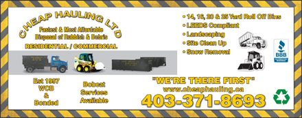 "Cheap Hauling Ltd (403-371-8693) - Annonce illustrée - 14, 16, 20 & 25 Yard Roll Off Bins LEEDS Compliant Fastest & Most Affordable Landscaping Disposal of Rubbish & Debris Site Clean Up RESIDENTIAL / COMMERCIAL Snow Removal Est 1997 ""WE'RE THERE FIRST"" Bobcat WCB www.cheaphauling.ca Services & Available Bonded 403-371-8693"