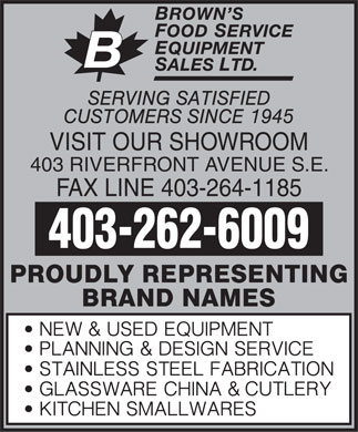 Brown's Food Service Equipment Sales Ltd (403-262-6009) - Annonce illustrée - VISIT OUR SHOWROOM 403 RIVERFRONT AVENUE S.E. FAX LINE 403-264-1185 403-262-6009