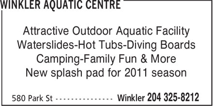 Winkler Aquatic Centre (204-325-8212) - Display Ad - Attractive Outdoor Aquatic Facility Waterslides-Hot Tubs-Diving Boards Camping-Family Fun & More New splash pad for 2011 season