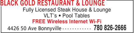 Black Gold restaurant &amp; Lounge (780-826-2666) - Display Ad - Fully Licensed Steak House &amp; Lounge VLT's &bull; Pool Tables FREE Wireless Internet Wi-Fi