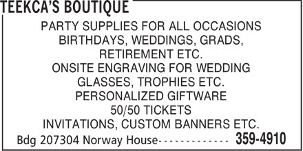 Teekca's Boutique (204-359-4910) - Annonce illustrée - PARTY SUPPLIES FOR ALL OCCASIONS BIRTHDAYS, WEDDINGS, GRADS, RETIREMENT ETC. ONSITE ENGRAVING FOR WEDDING GLASSES, TROPHIES ETC. PERSONALIZED GIFTWARE 50/50 TICKETS INVITATIONS, CUSTOM BANNERS ETC.  PARTY SUPPLIES FOR ALL OCCASIONS BIRTHDAYS, WEDDINGS, GRADS, RETIREMENT ETC. ONSITE ENGRAVING FOR WEDDING GLASSES, TROPHIES ETC. PERSONALIZED GIFTWARE 50/50 TICKETS INVITATIONS, CUSTOM BANNERS ETC.