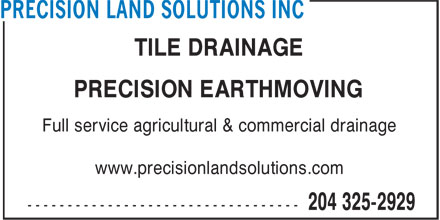 Precision Land Solutions Inc (204-325-2929) - Annonce illustrée - TILE DRAINAGE PRECISION EARTHMOVING Full service agricultural & commercial drainage www.precisionlandsolutions.com  TILE DRAINAGE PRECISION EARTHMOVING Full service agricultural & commercial drainage www.precisionlandsolutions.com