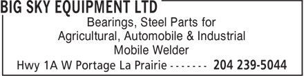 Big Sky Equipment Ltd (204-239-5044) - Annonce illustrée - Bearings, Steel Parts for Agricultural, Automobile & Industrial Mobile Welder