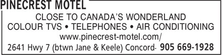 Pinecrest Motel (905-669-1928) - Display Ad - CLOSE TO CANADA'S WONDERLAND COLOUR TVS   TELEPHONES   AIR CONDITIONING www.pinecrest-motel.com/ CLOSE TO CANADA'S WONDERLAND COLOUR TVS   TELEPHONES   AIR CONDITIONING www.pinecrest-motel.com/